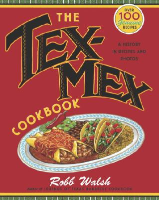 The Tex-Mex Cookbook By Walsh, Robb